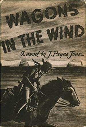 WAGONS IN THE WIND.: Jones, J. Payne.