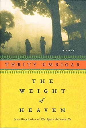 THE WEIGHT OF HEAVEN.: Umrigar, Thrity.