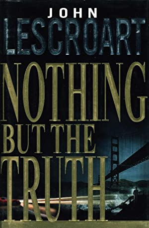 NOTHING BUT THE TRUTH.: Lescroart, John T.