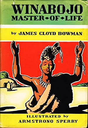 WINABOJO: Master of Life: Bowman, James Cloyd. Illustrated by Armstrong Sperry.