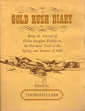 GOLD RUSH DIARY: Being the Journal of Elisha Douglass Perkins on the Overland Trail in the Spring ...
