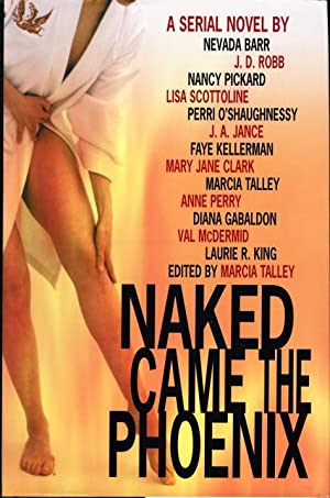 NAKED CAME THE PHOENIX.: Talley, Marcia, editor. (Nevada Barr, Laurie King and J. A. Jance, signed....