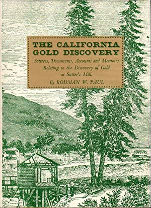 THE CALIFORNIA GOLD DISCOVERY: Souces, Documents, Accounts And Memoirs Relating To The Discovery Of...
