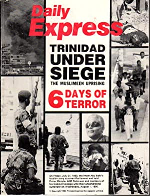 DAILY EXPRESS: TRINIDAD UNDER SIEGE: The Muslimeen Uprising, 6 Days of Terror.: Trinidad Express (...