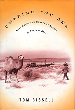 CHASING THE SEA: Being a Narrative of a Journey Through Uzbekistan, Including Descriptions of Life ...