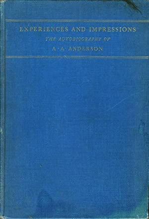 EXPERIENCES AND IMPRESSIONS: The Autobiography of A.A. Anderson.: Anderson, A.A.