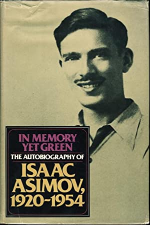 IN MEMORY YET GREEN. The Autobiography of Isaac Asimov, 1920-1954.: Asimov, Isaac (1920-1992)