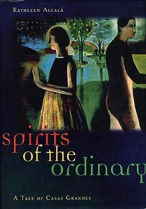 SPIRITS OF THE ORDINARY: A Tale of Casas Grandes.: Alcala, Kathleen.