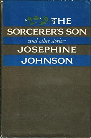 THE SORCERER'S SON AND OTHER STORIES.: Johnson, Josephine W.
