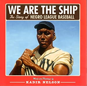 WE ARE THE SHIP: The Story of Negro League Baseball.