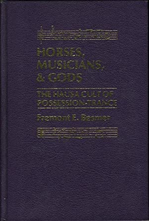 HORSES, MUSICIANS, AND GODS: The Hausa Cult of Possession-Trance.: Besmer, Fremont E.
