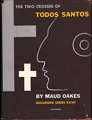 TWO CROSSES OF TODOS SANTOS: Survivals of Mayan Religious Ritual.: Oakes, Maud.