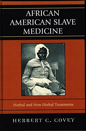 AFRICAN AMERICAN SLAVE MEDICINE: Herbal and Nonherbal Treatments.: Covey, Herbert C.