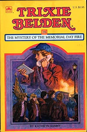 TRIXIE BELDEN: THE MYSTERY OF THE MEMORIAL DAY FIRE, #35.: Kenny, Kathryn