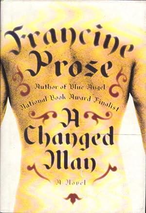A CHANGED MAN.: Prose, Francine.