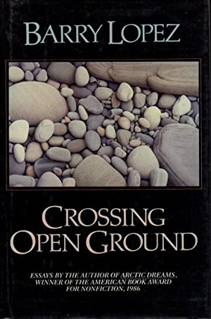 CROSSING OPEN GROUND.: Lopez, Barry.