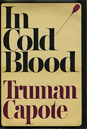 IN COLD BLOOD: A True Account of a Multiple Murder and Its Consequences.: Capote, Truman.