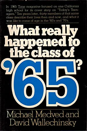 WHAT REALLY HAPPENED TO THE CLASS OF '65?: Medved, Michael and David Wallechinsky.