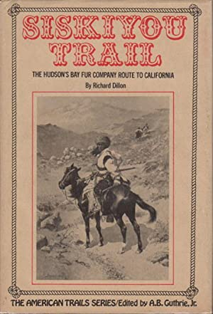 SISKIYOU TRAIL: The Hudson's Bay Fur Company Route to California.: Dillon, Richard.