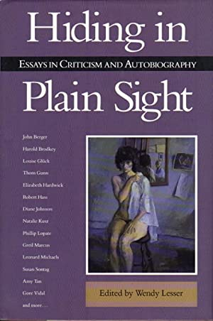 HIDING IN PLAIN SIGHT: Essays in Criticism and Autobiography.: Lesser, Wendy, editor; Berger, John,...