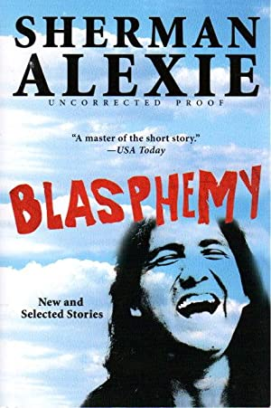 BLASPHEMY: New and Selected Stories.: Alexie, Sherman.