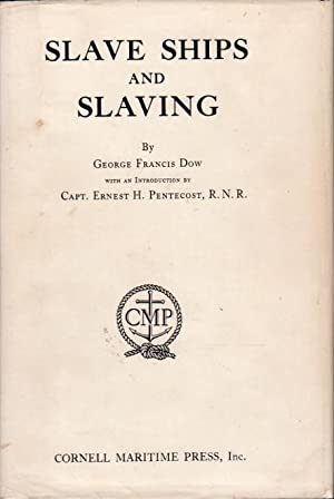 SLAVE SHIPS AND SLAVING.: Dow, George Francis with an Introduction by Capt. Ernest H. Pentecost, ...