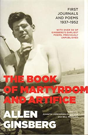 THE BOOK OF MARTYRDOM AND ARTIFICE: First Journals and Poems, 1937-1952: Ginsberg, Allen (1926-1997...