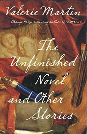THE UNFINISHED NOVEL and Other Stories.: Martin, Valerie.