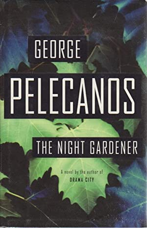 THE NIGHT GARDENER.: Pelecanos, George.