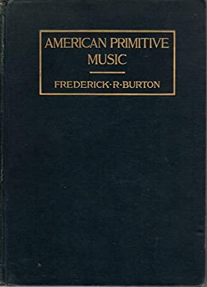 AMERICAN PRIMITIVE MUSIC: With Especial Attention to the Songs of the Ojibways.: Burton, Frederick ...