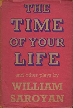 THE TIME OF YOUR LIFE AND TWO OTHER PLAYS.: Saroyan, William.