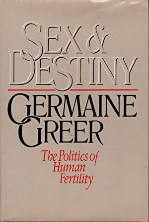 SEX AND DESTINY: The Politics of Human Fertility.: Greer, Germaine.
