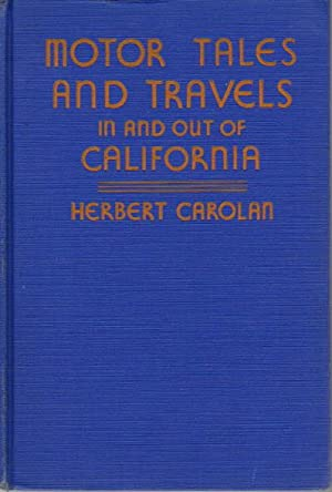 MOTOR TALES AND TRAVELS IN AND OUT OF CALIFORNIA.: Carolan, Herbert.