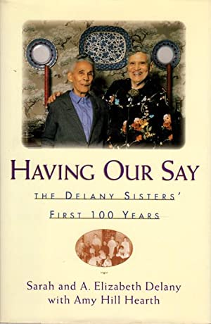 HAVING OUR SAY: The Delany Sisters' First 100 Years.