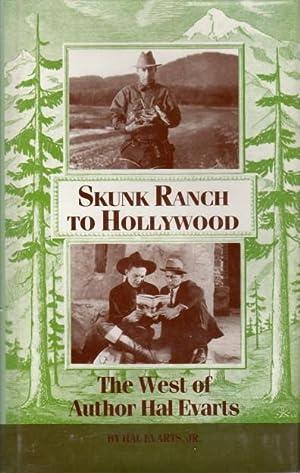 SKUNK RANCH TO HOLLYWOOD: The West of Author Hal Evarts.: Evarts Jr., Hal.