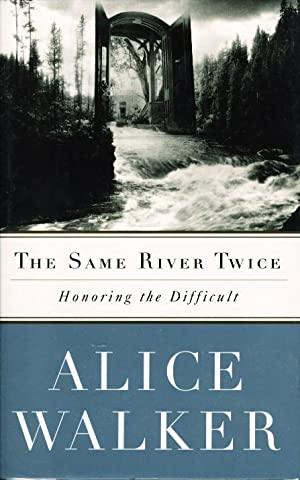 THE SAME RIVER TWICE. Honoring the Difficult.: Walker, Alice.