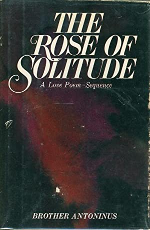 THE ROSE OF SOLITUDE: A Love Poem-Sequence: Everson, William (Brother Antoninus)