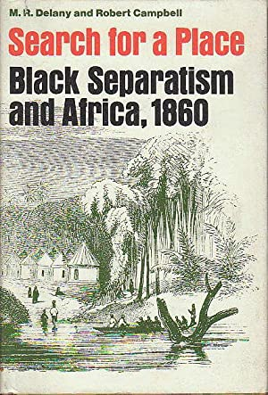 SEARCH FOR A PLACE: Black Separatism and Africa, 1860.