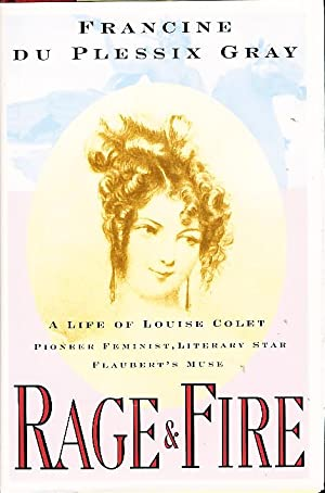 RAGE AND FIRE: A Life of Louise Colet.