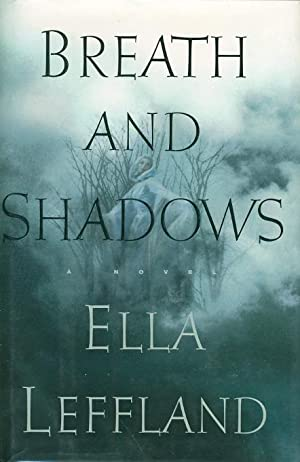 BREATH AND SHADOWS.: Leffland, Ella.