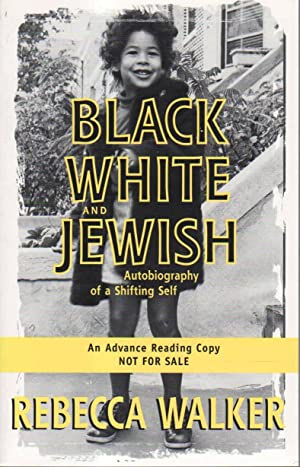 BLACK WHITE AND JEWISH: Autobiography of a Shifting Shelf.: Walker, Rebecca.