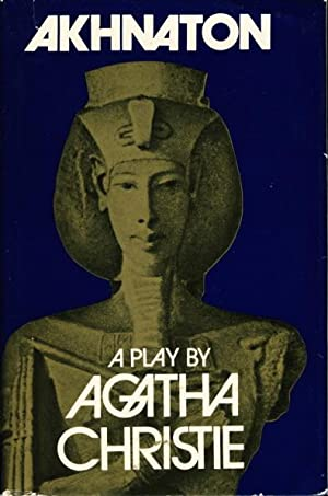 AKHNATON: A Play in Three Acts.: Christie, Agatha.