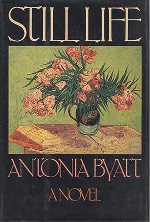 STILL LIFE.: Byatt, Antonia (A. S.)