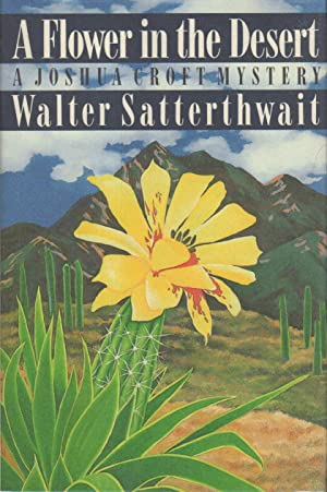 A FLOWER IN THE DESERT.: Satterthwait, Walter.