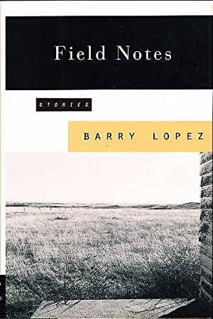 FIELD NOTES: The Grace Note of the Canyon Wren, Stories.: Lopez, Barry.