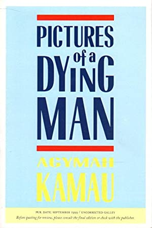 PICTURES OF A DYING MAN.: Kamau, Kwadwo Agymah.
