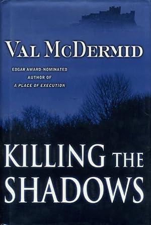 KILLING THE SHADOWS.: McDermid, Val.