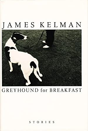 GREYHOUND FOR BREAKFAST: Kelman, James