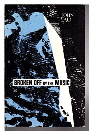 BROKEN OFF BY THE MUSIC.: Yau, John.