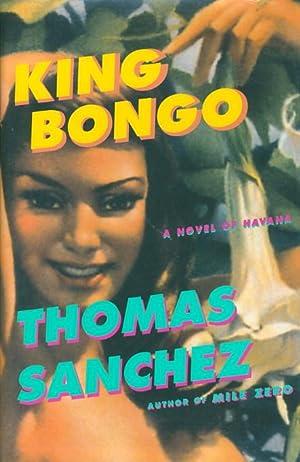 KING BONGO: A Novel of Havana.: Sanchez, Thomas.